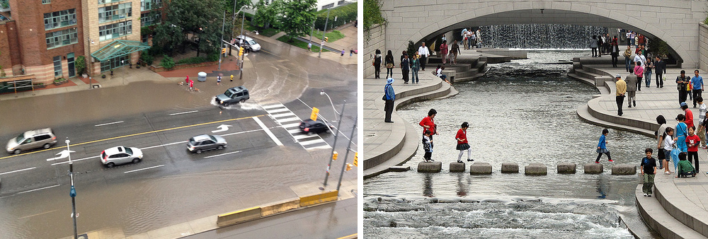 Flash flooding in Toronto in 2013 and a daylighted Cheonggyecheon in Seoul. Photos Mike Kanyo and Sarah Kim