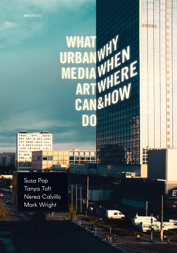 What Urban Media Art Can Do – Why, When, Where & How (avedition, 2016)
